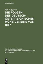 Die Folgen des deutsch-österreichischen Münz-Vereins von 1857