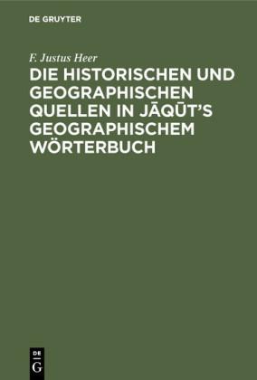 Die historischen und geographischen Quellen in Jaqut's Geographischem Wörterbuch