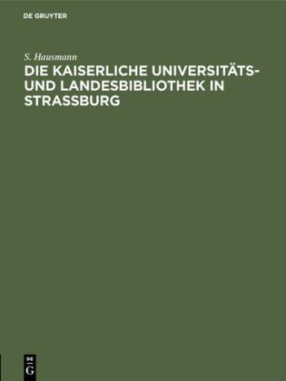Die Kaiserliche Universitäts- und Landesbibliothek in Strassburg