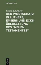 Der Wortschatz in Luthers, Emsers und Ecks Übersetzung des 'Neuen Testamentes'