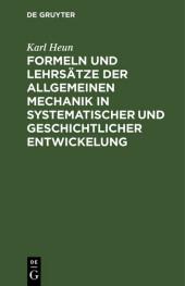 Formeln und Lehrsätze der allgemeinen Mechanik in systematischer und geschichtlicher Entwickelung
