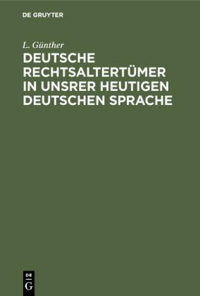 Deutsche Rechtsaltertümer in unsrer heutigen deutschen Sprache