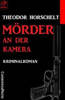Mörder an der Kamera: Kriminalroman