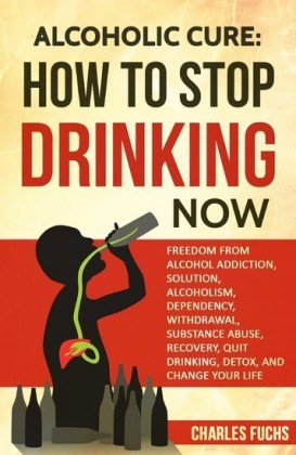 Alcoholic Cure: How to Stop Drinking Now