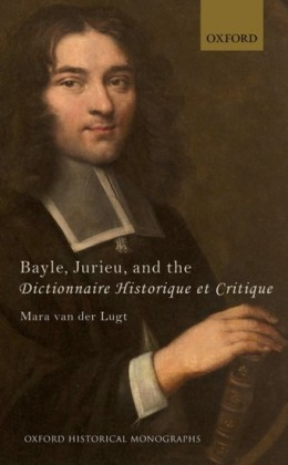 Bayle, Jurieu, and the Dictionnaire Historique et Critique