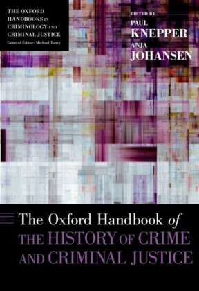 Oxford Handbook of the History of Crime and Criminal Justice