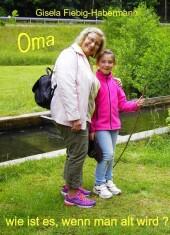 Oma, wie ist es, wenn man alt wird?