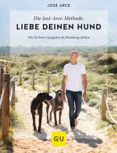 Die José-Arce-Methode: Liebe Deinen Hund Cover