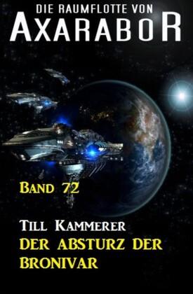 Die Raumflotte von Axarabor - Band 72 Der Absturz der BRONIVAR