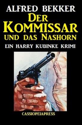 Der Kommissar und das Nashorn: Ein Harry Kubinke Krimi
