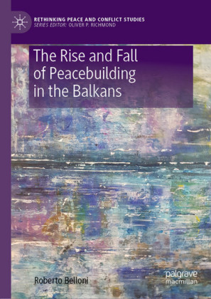 The Rise and Fall of Peacebuilding in the Balkans