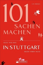 101 Sachen machen - Alles, was man in Stuttgart erlebt haben muss