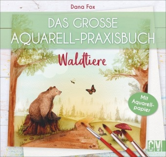 Das große Aquarell-Praxisbuch - Waldtiere