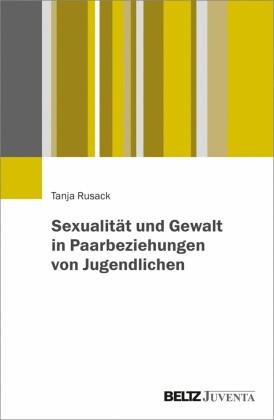 Sexualität und Gewalt in Paarbeziehungen von Jugendlichen