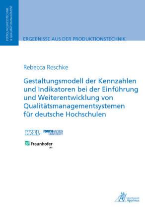 Gestaltungsmodell der Kennzahlen und Indikatoren bei der Einführung und Weiterentwicklung von Qualitätsmanagementsystemen für deutsche Hochschulen