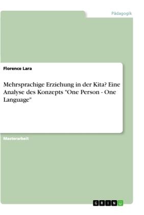 """Mehrsprachige Erziehung in der Kita? Eine Analyse des Konzepts """"One Person - One Language"""""""