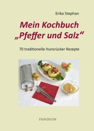 Mein Kochbuch Pfeffer und Salz: 70 traditionelle Hunsrücker Rezepte