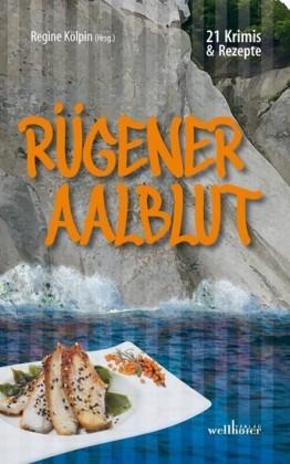 Rügener Aalblut: 21 Kurzkrimis und 21 Rezepte von der Insel Rügen