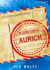 Die Schwestern von Aurich. Ostfriesland Roman