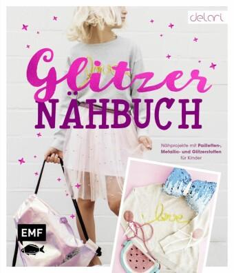 Das Glitzer-Nähbuch - Nähprojekte mit Pailletten-, Metallic- und Glitzerstoffen für Kinder