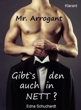 Mr. Arrogant. Turbulenter, witziger Liebesroman - Liebe, Sex und Leidenschaft...