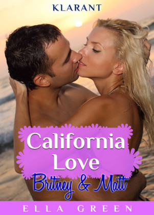California Love - Britney und Matt. Erotischer Roman