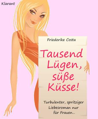 Tausend Lügen, süße Küsse! Turbulenter, spritziger Liebesroman nur für Frauen...