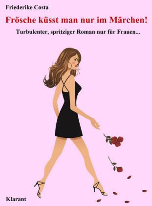 Frösche küsst man nur im Märchen! Turbulenter, spritziger Liebesroman nur für Frauen...