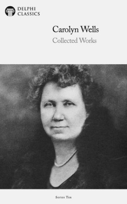 Delphi Collected Works of Carolyn Wells US (Illustrated)