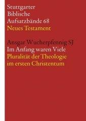 Im Anfang waren Viele. Pluralität der Theologie im ersten Christentum