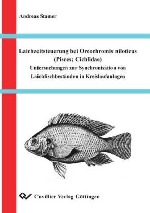 Laichzeitsteuerung bei Oreochromis niloticus (Pisces,Cichlidae) Untersuchungen zur Synchronisation von Laichfischbeständen in Kreislaufanlagen