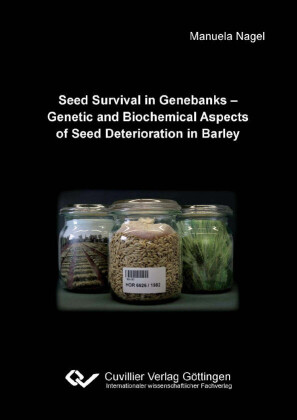 Seed Survival in Genebanks - Genetic and Biochemical Aspects of Seed Deterioration in Barley