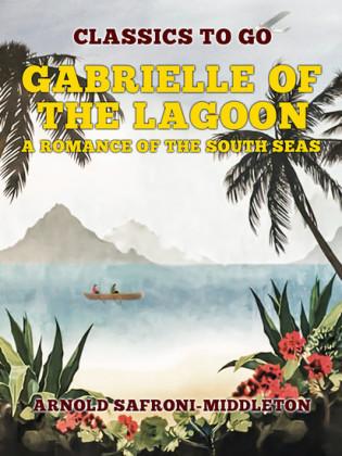 Gabrielle Of The Lagoon A Romance Of The South Seas