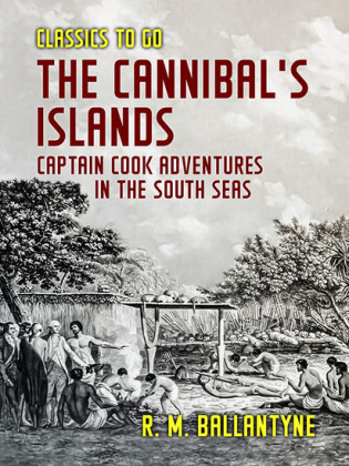 The Cannibal's Islands Captain Cook Adventures in the South Seas