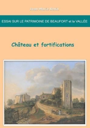 Essai sur le patrimoine de Beaufort et la Vallée : château et fortifications