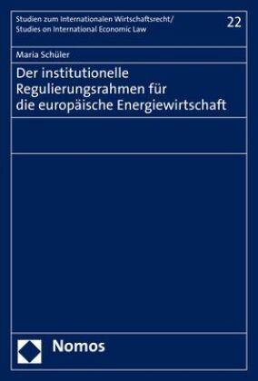 Der institutionelle Regulierungsrahmen für die europäische Energiewirtschaft