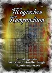Magisches Kompendium - Grundlagen der henochisch-rituellen Magie - Theorie und Praxis