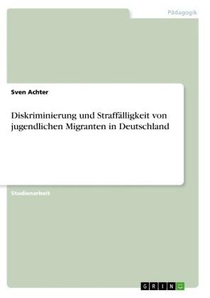 Diskriminierung und Straffälligkeit von jugendlichen Migranten in Deutschland