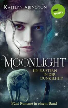 Moonlight - Ein Flüstern in der Dunkelheit: Fünf Romane in einem Band