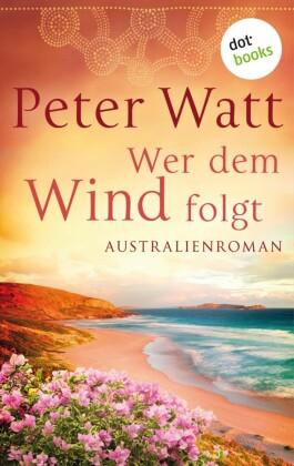 Wer dem Wind folgt: Die große Australien-Saga - Band 2