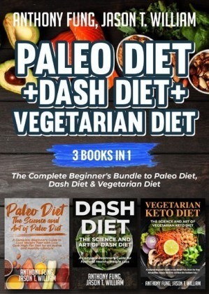 Paleo Diet + Dash Diet + Vegetarian Diet: 3 Books in 1