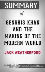 Summary of Genghis Khan and the Making of the Modern World