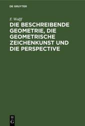 Die beschreibende Geometrie, die geometrische Zeichenkunst und die Perspective