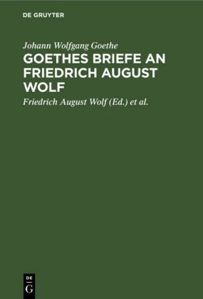 Goethes Briefe an Friedrich August Wolf