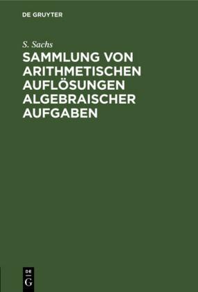 Sammlung von arithmetischen Auflösungen algebraischer Aufgaben