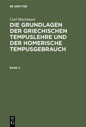 Carl Mutzbauer: Die Grundlagen der griechischen Tempuslehre und der homerische Tempusgebrauch. Band 2