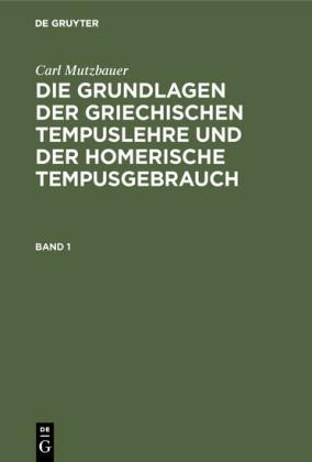 Carl Mutzbauer: Die Grundlagen der griechischen Tempuslehre und der homerische Tempusgebrauch. Band 1
