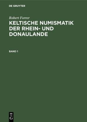 Robert Forrer: Keltische Numismatik der Rhein- und Donaulande. Band 1