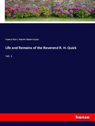 Life and Remains of the Reverend R. H. Quick
