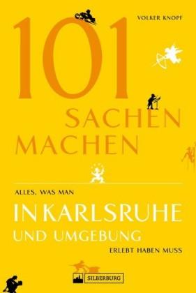 Freizeitführer: 101 Sachen machen - alles, was man in Karlsruhe erlebt haben muss. NEU 2019